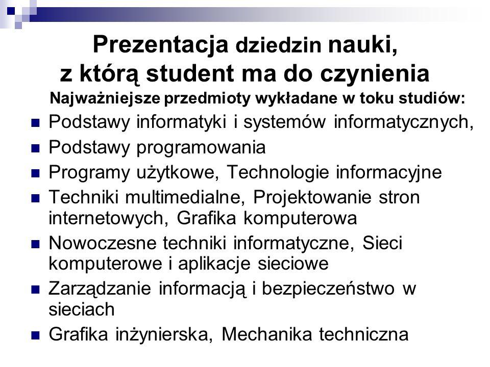 Prezentacja dziedzin nauki, z którą student ma do czynienia Najważniejsze przedmioty wykładane w toku studiów: Podstawy informatyki i systemów informa