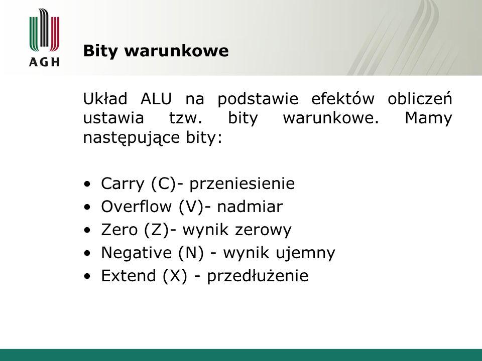 Bity warunkowe Układ ALU na podstawie efektów obliczeń ustawia tzw. bity warunkowe. Mamy następujące bity: Carry (C)- przeniesienie Overflow (V)- nadm