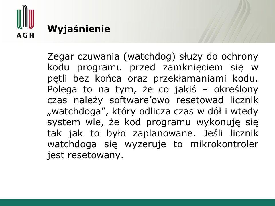 Wyjaśnienie Zegar czuwania (watchdog) służy do ochrony kodu programu przed zamknięciem się w pętli bez końca oraz przekłamaniami kodu. Polega to na ty