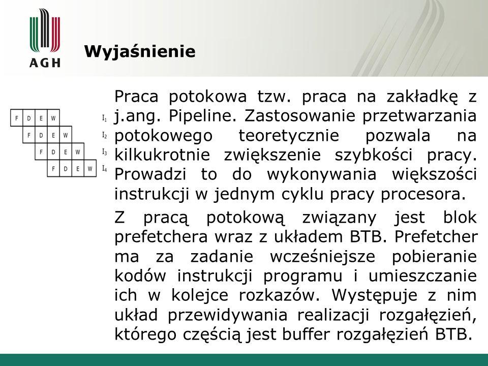 Wyjaśnienie Praca potokowa tzw. praca na zakładkę z j.ang. Pipeline. Zastosowanie przetwarzania potokowego teoretycznie pozwala na kilkukrotnie zwięks