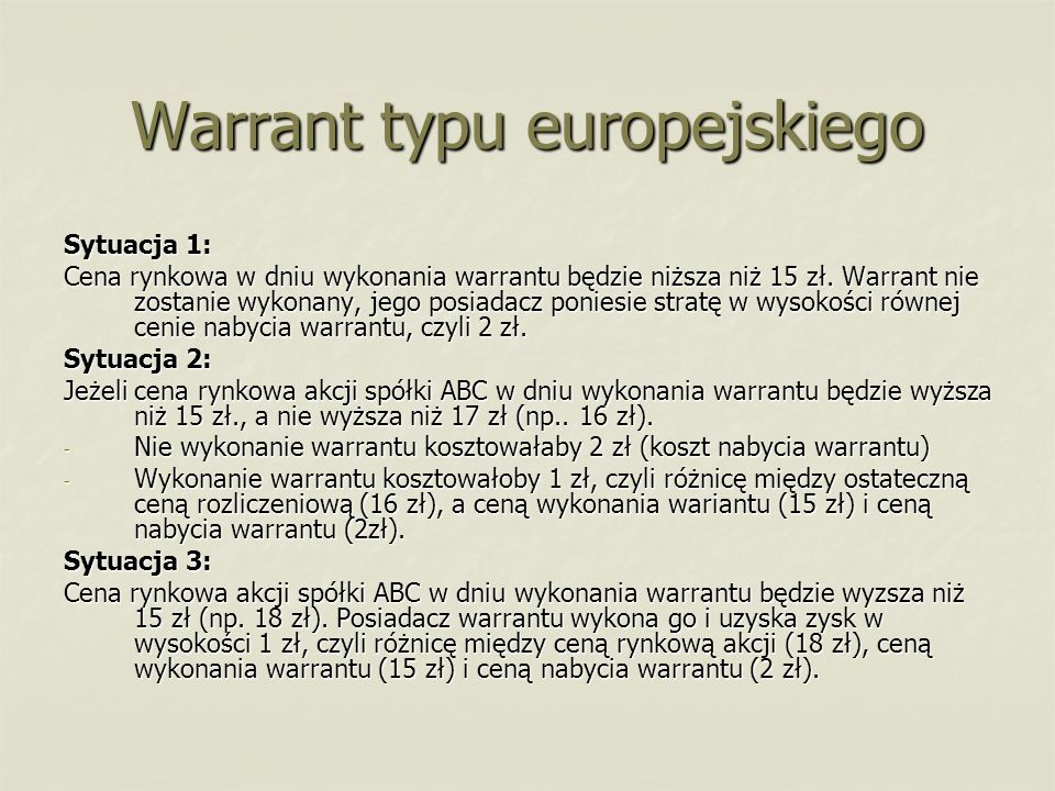 Warrant typu europejskiego Sytuacja 1: Cena rynkowa w dniu wykonania warrantu będzie niższa niż 15 zł. Warrant nie zostanie wykonany, jego posiadacz p