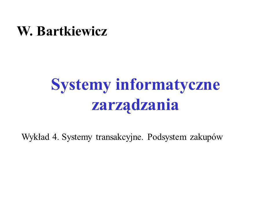 Systemy informatyczne zarządzania W. Bartkiewicz Wykład 4. Systemy transakcyjne. Podsystem zakupów