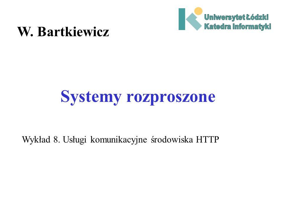 Systemy rozproszone W. Bartkiewicz Wykład 8. Usługi komunikacyjne środowiska HTTP