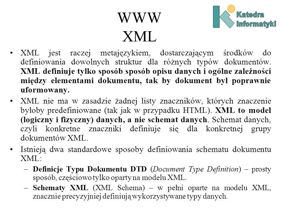 WWW XML XML jest raczej metajęzykiem, dostarczającym środków do definiowania dowolnych struktur dla różnych typów dokumentów.