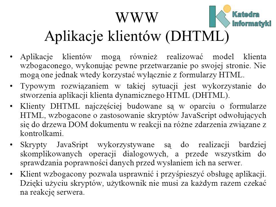 WWW Aplikacje klientów (DHTML) Aplikacje klientów mogą również realizować model klienta wzbogaconego, wykonując pewne przetwarzanie po swojej stronie.
