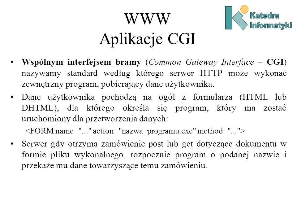 WWW Aplikacje CGI Wspólnym interfejsem bramy (Common Gateway Interface – CGI) nazywamy standard według którego serwer HTTP może wykonać zewnętrzny program, pobierający dane użytkownika.