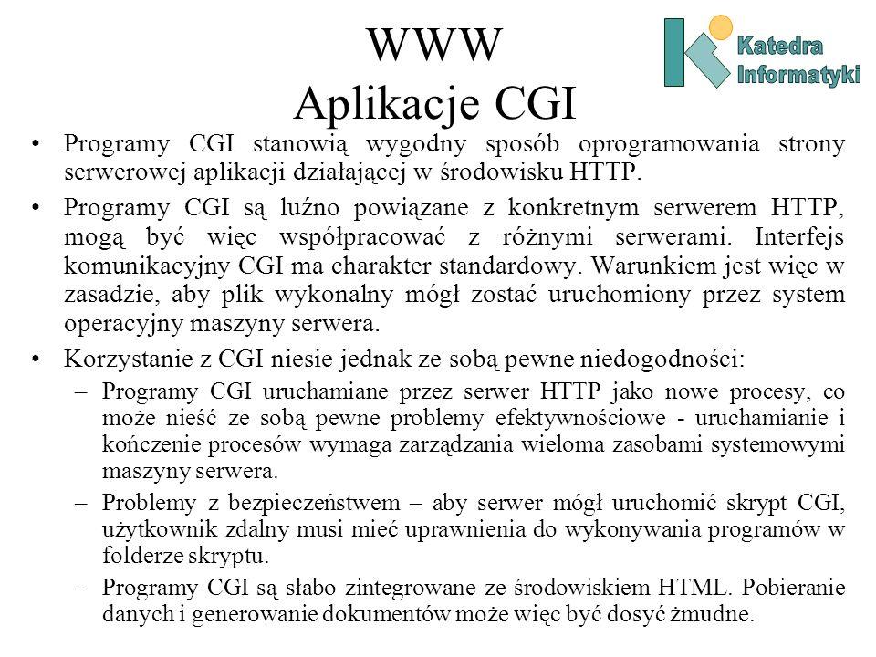 WWW Aplikacje CGI Programy CGI stanowią wygodny sposób oprogramowania strony serwerowej aplikacji działającej w środowisku HTTP.
