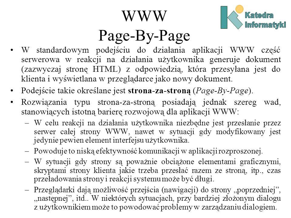WWW Page-By-Page W standardowym podejściu do działania aplikacji WWW część serwerowa w reakcji na działania użytkownika generuje dokument (zazwyczaj stronę HTML) z odpowiedzią, która przesyłana jest do klienta i wyświetlana w przeglądarce jako nowy dokument.