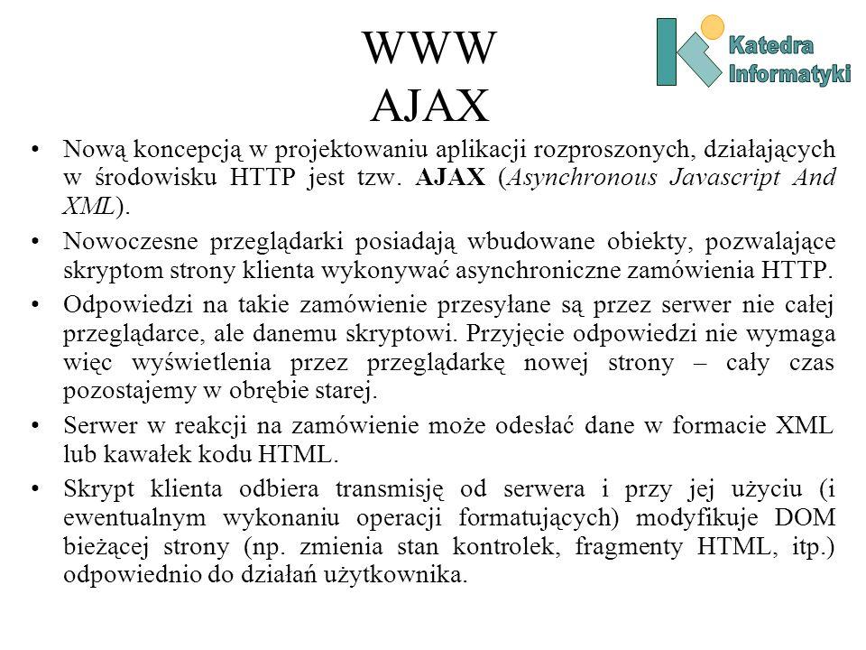 WWW AJAX Nową koncepcją w projektowaniu aplikacji rozproszonych, działających w środowisku HTTP jest tzw.