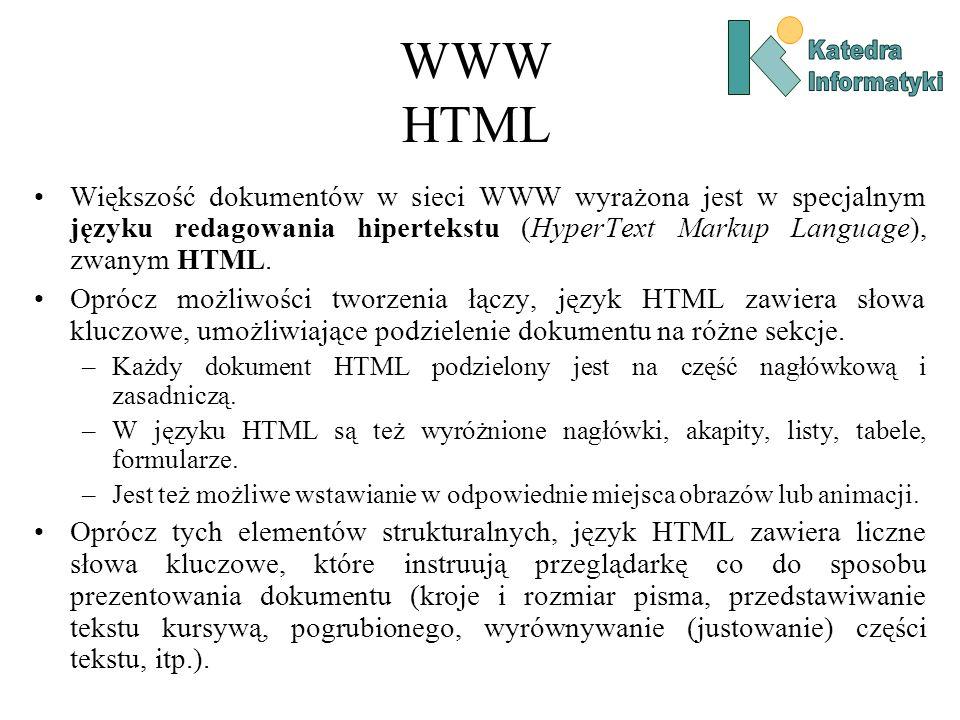 WWW HTML Większość dokumentów w sieci WWW wyrażona jest w specjalnym języku redagowania hipertekstu (HyperText Markup Language), zwanym HTML.