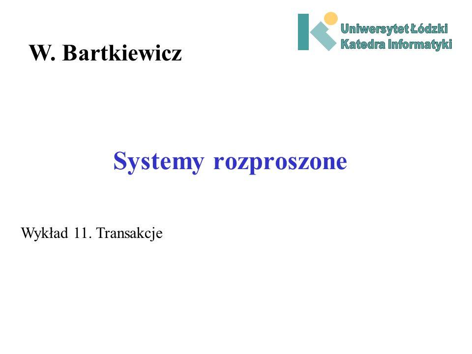 Systemy rozproszone W. Bartkiewicz Wykład 11. Transakcje