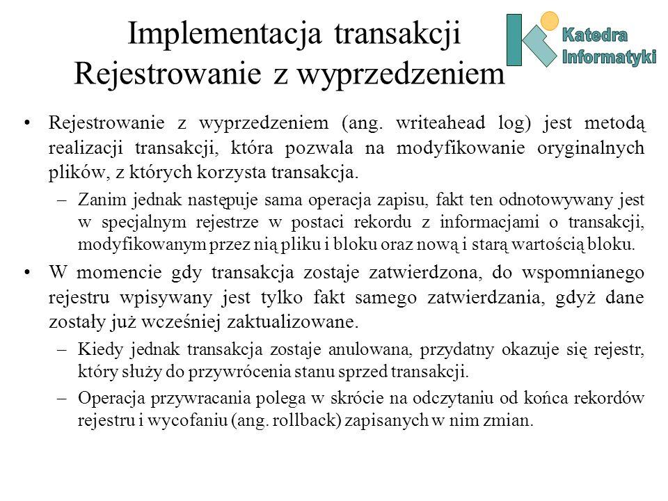 Implementacja transakcji Rejestrowanie z wyprzedzeniem Rejestrowanie z wyprzedzeniem (ang. writeahead log) jest metodą realizacji transakcji, która po