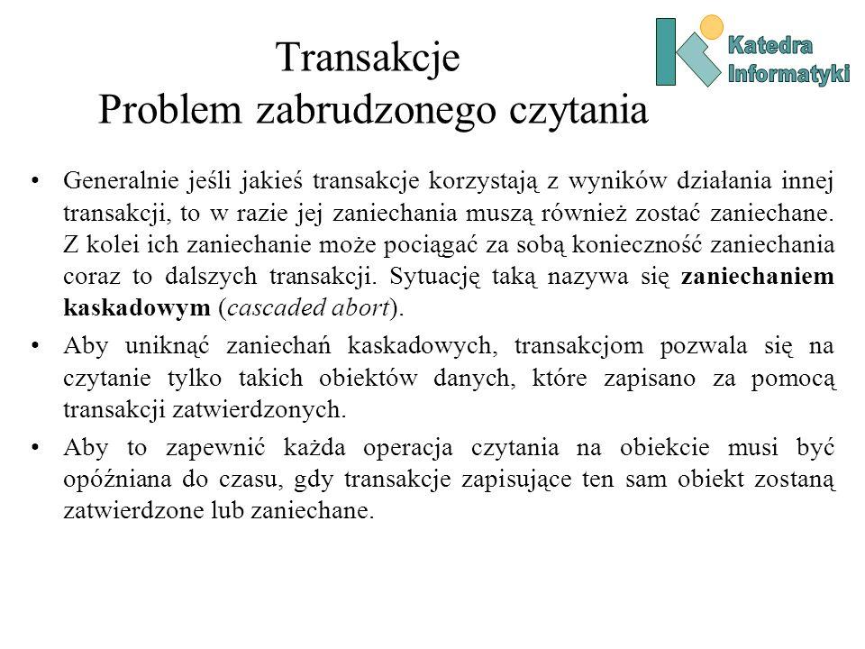 Transakcje Problem zabrudzonego czytania Generalnie jeśli jakieś transakcje korzystają z wyników działania innej transakcji, to w razie jej zaniechani