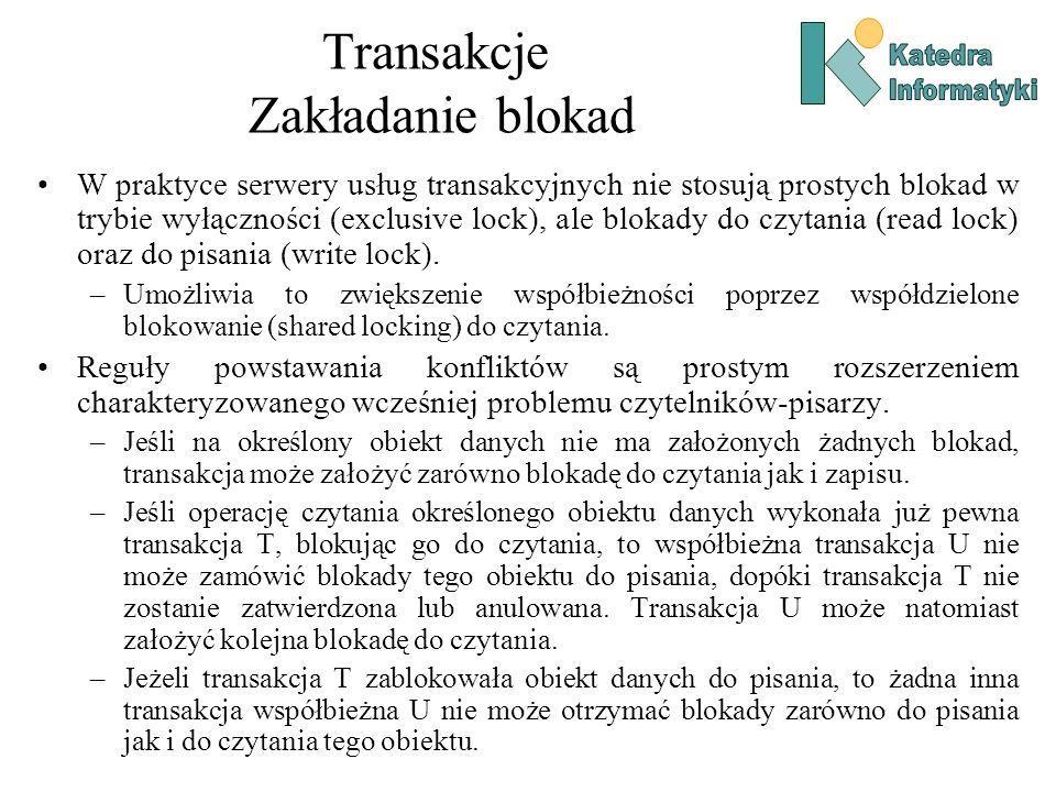 Transakcje Zakładanie blokad W praktyce serwery usług transakcyjnych nie stosują prostych blokad w trybie wyłączności (exclusive lock), ale blokady do