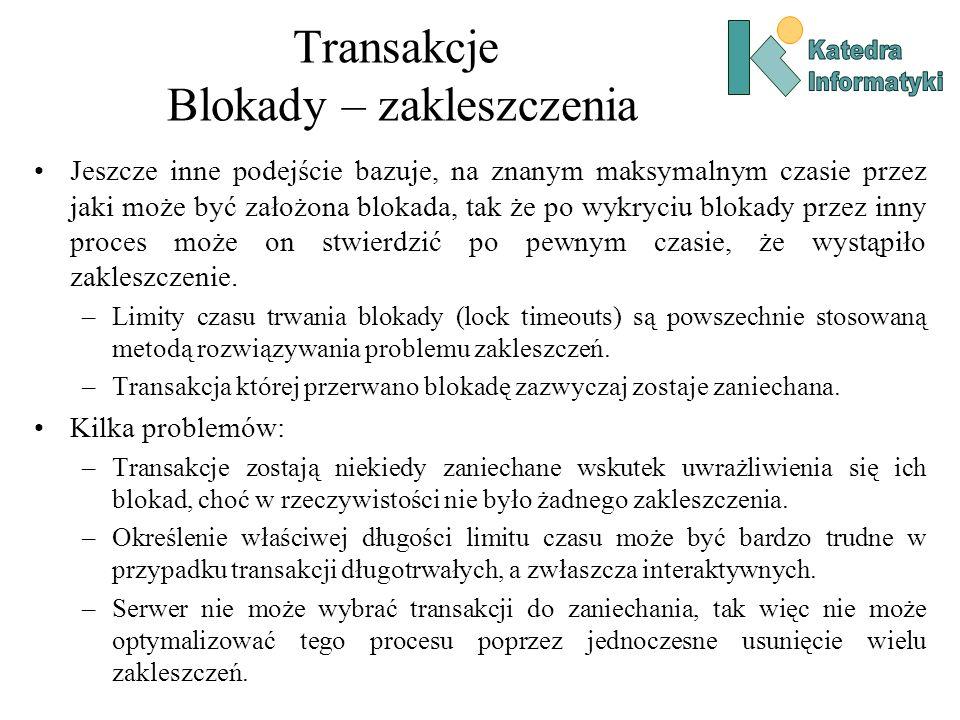 Transakcje Blokady – zakleszczenia Jeszcze inne podejście bazuje, na znanym maksymalnym czasie przez jaki może być założona blokada, tak że po wykryci