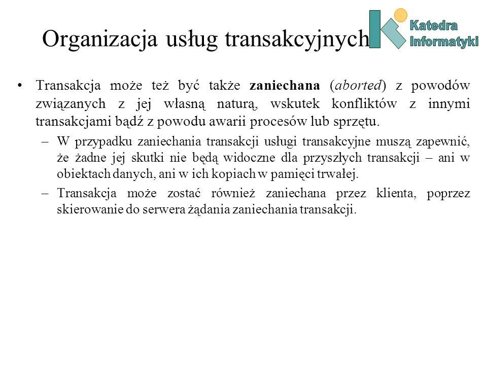 Organizacja usług transakcyjnych Transakcja może też być także zaniechana (aborted) z powodów związanych z jej własną naturą, wskutek konfliktów z inn