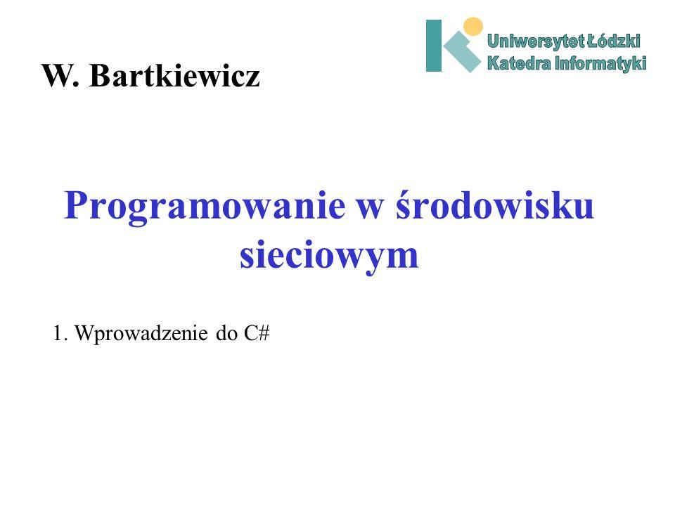 Programowanie w środowisku sieciowym W. Bartkiewicz 1. Wprowadzenie do C#