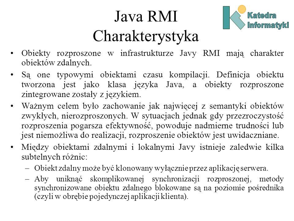 Java RMI Charakterystyka Obiekty rozproszone w infrastrukturze Javy RMI mają charakter obiektów zdalnych.