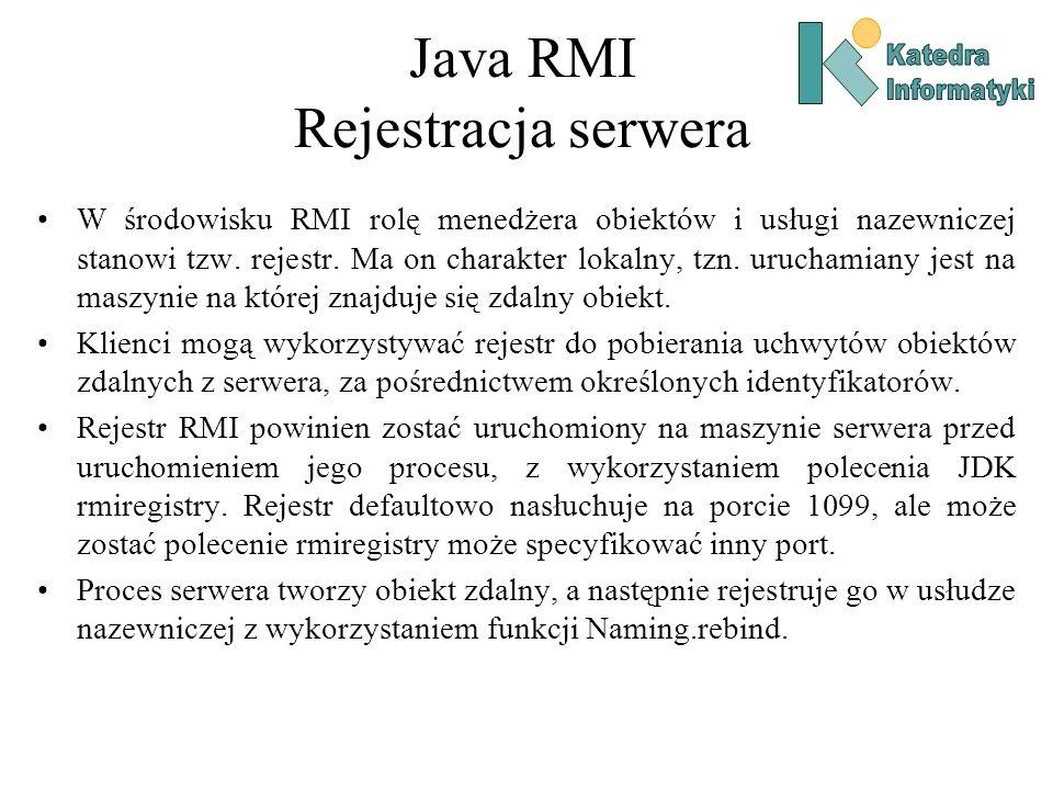 Java RMI Rejestracja serwera W środowisku RMI rolę menedżera obiektów i usługi nazewniczej stanowi tzw.
