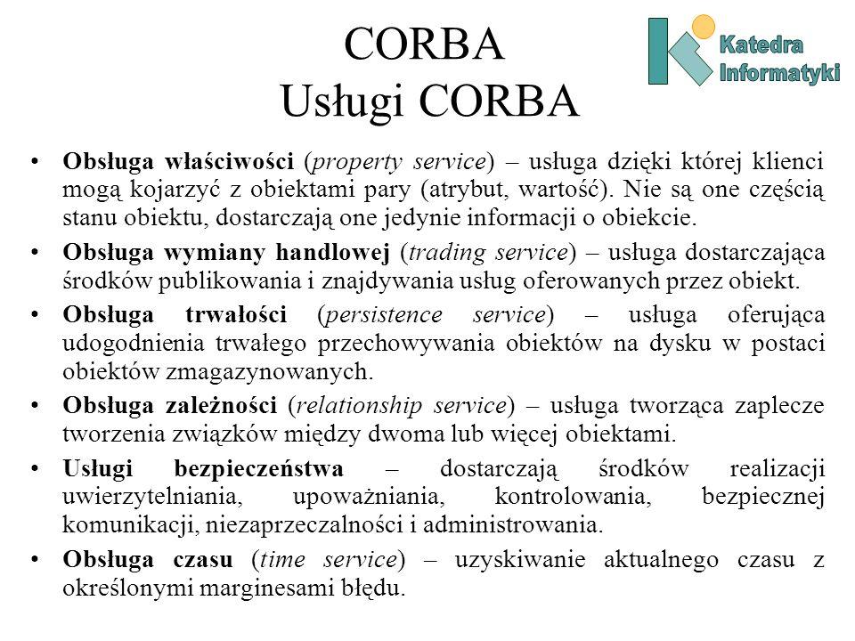 CORBA Usługi CORBA Obsługa właściwości (property service) – usługa dzięki której klienci mogą kojarzyć z obiektami pary (atrybut, wartość).