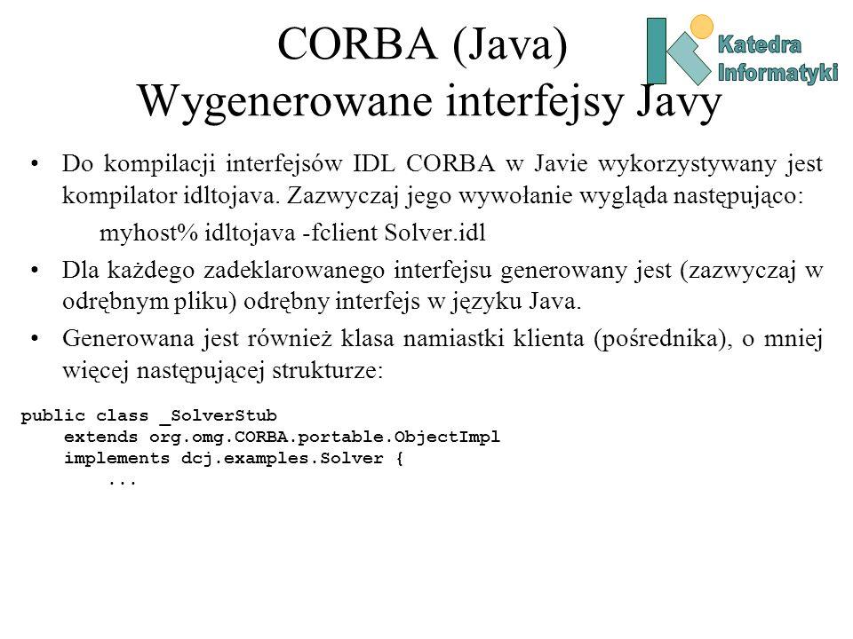 CORBA (Java) Wygenerowane interfejsy Javy Do kompilacji interfejsów IDL CORBA w Javie wykorzystywany jest kompilator idltojava.