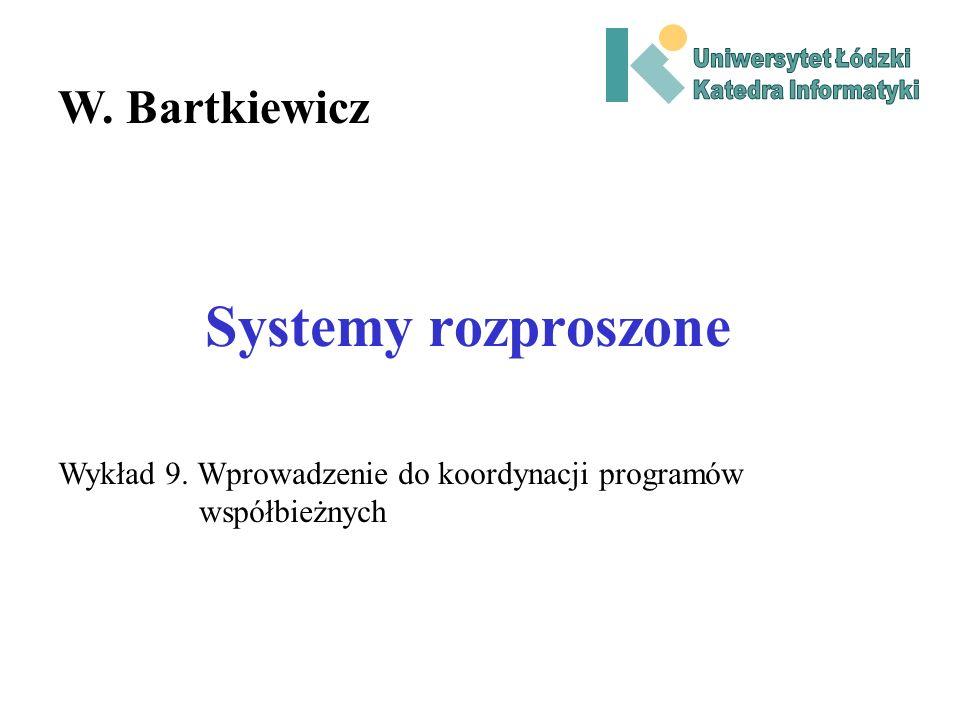 Systemy rozproszone W. Bartkiewicz Wykład 9. Wprowadzenie do koordynacji programów współbieżnych