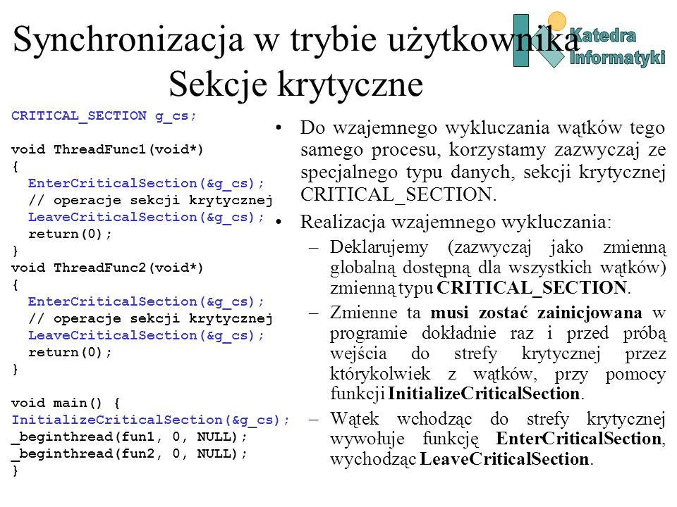 Synchronizacja w trybie użytkownika Sekcje krytyczne Do wzajemnego wykluczania wątków tego samego procesu, korzystamy zazwyczaj ze specjalnego typu danych, sekcji krytycznej CRITICAL_SECTION.