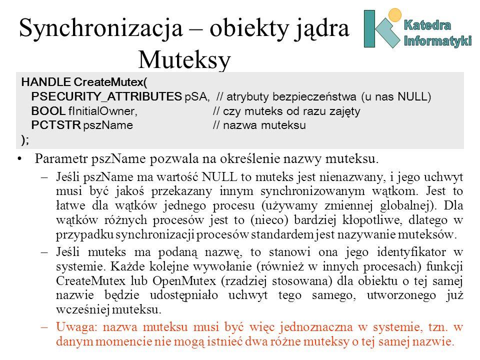 Synchronizacja – obiekty jądra Muteksy Parametr pszName pozwala na określenie nazwy muteksu. –Jeśli pszName ma wartość NULL to muteks jest nienazwany,
