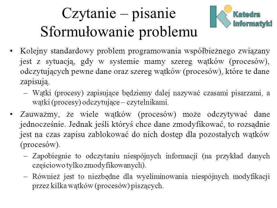 Czytanie – pisanie Sformułowanie problemu Kolejny standardowy problem programowania współbieżnego związany jest z sytuacją, gdy w systemie mamy szereg