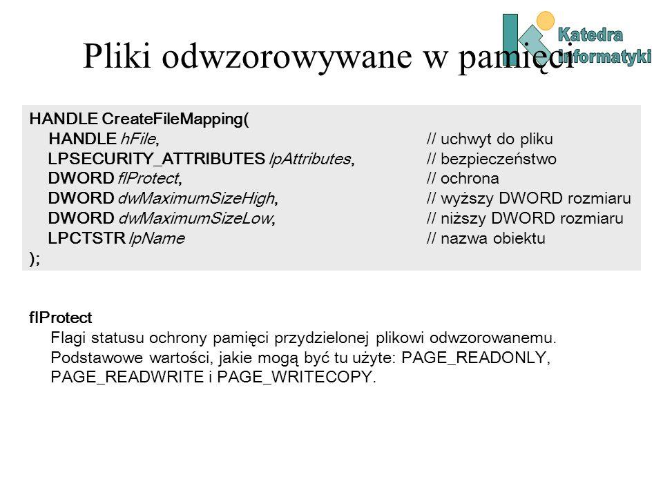 Pliki odwzorowywane w pamięci HANDLE CreateFileMapping( HANDLE hFile, // uchwyt do pliku LPSECURITY_ATTRIBUTES lpAttributes, // bezpieczeństwo DWORD f