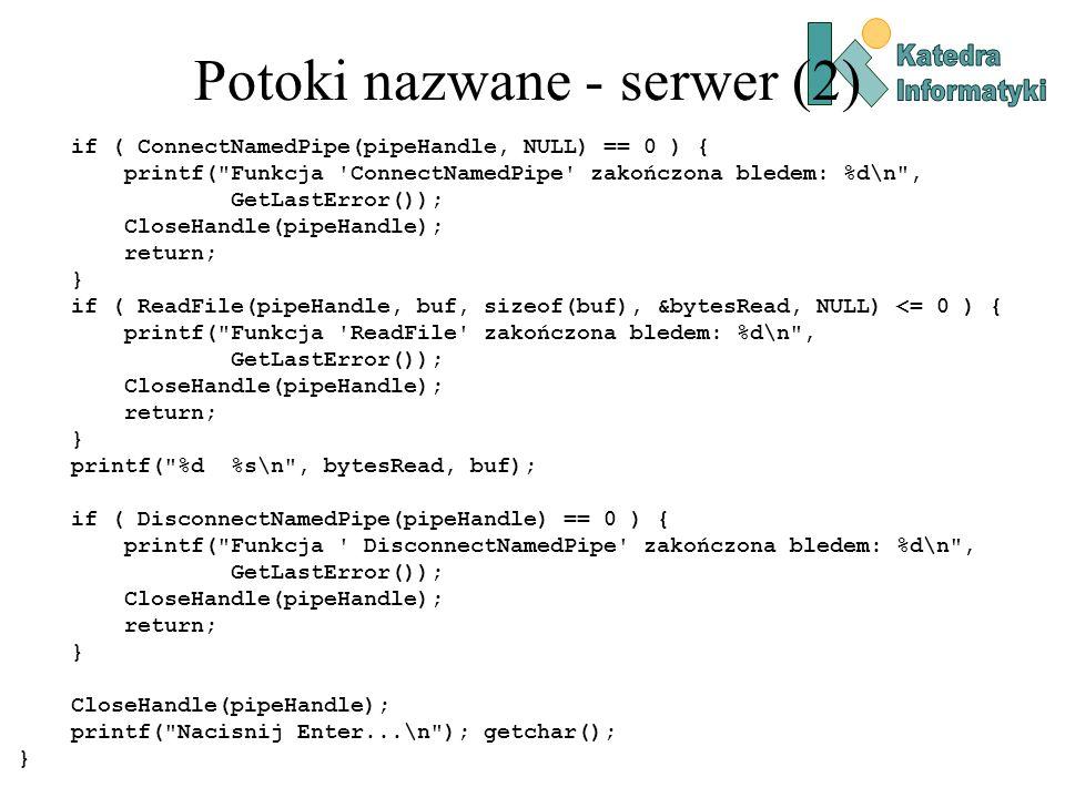 Potoki nazwane - serwer (2) if ( ConnectNamedPipe(pipeHandle, NULL) == 0 ) { printf(