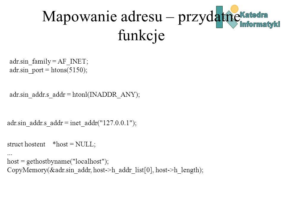 Mapowanie adresu – przydatne funkcje adr.sin_family = AF_INET; adr.sin_port = htons(5150); adr.sin_addr.s_addr = inet_addr(
