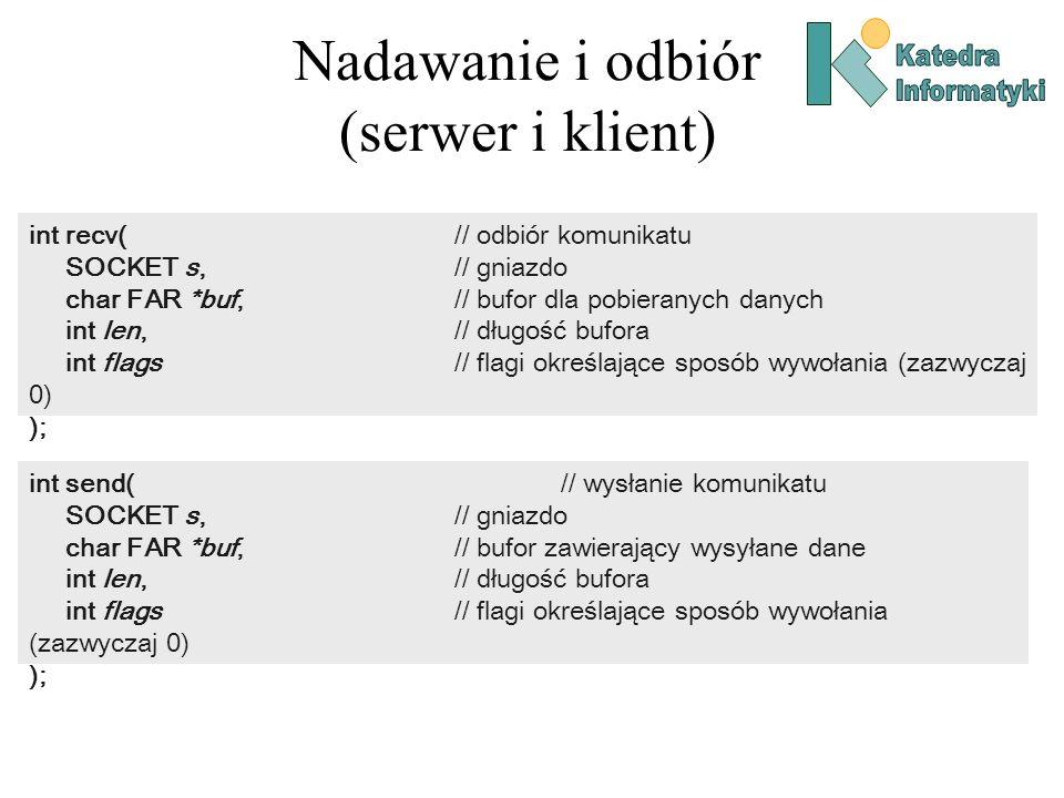 Nadawanie i odbiór (serwer i klient) int recv( // odbiór komunikatu SOCKET s, // gniazdo char FAR *buf, // bufor dla pobieranych danych int len, // dł