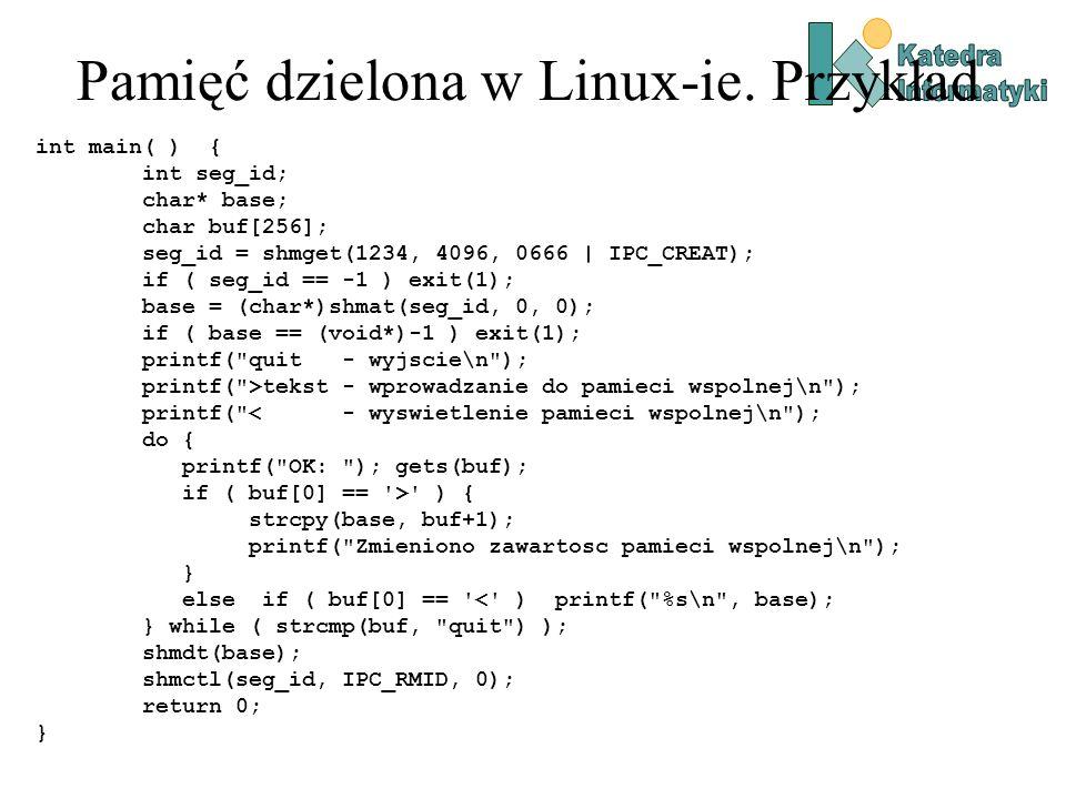 Pamięć dzielona w Linux-ie. Przykład int main( ) { int seg_id; char* base; char buf[256]; seg_id = shmget(1234, 4096, 0666   IPC_CREAT); if ( seg_id =