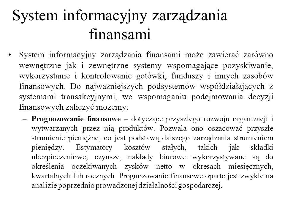 System informacyjny zarządzania finansami może zawierać zarówno wewnętrzne jak i zewnętrzne systemy wspomagające pozyskiwanie, wykorzystanie i kontrol