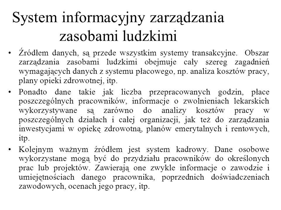 Źródłem danych, są przede wszystkim systemy transakcyjne. Obszar zarządzania zasobami ludzkimi obejmuje cały szereg zagadnień wymagających danych z sy