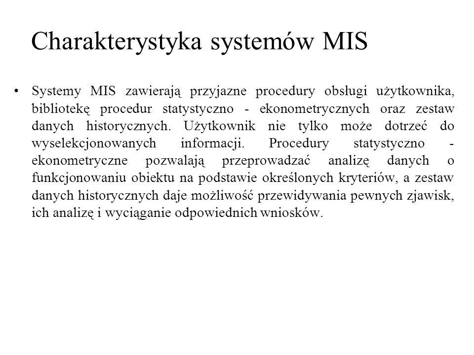Systemy MIS zawierają przyjazne procedury obsługi użytkownika, bibliotekę procedur statystyczno - ekonometrycznych oraz zestaw danych historycznych. U