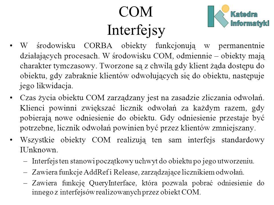 COM Przykładowy interfejs IDL import unknwn.idl ; [ object, uuid (7223BBFD-8F42-43e7-92D9-5080991112C7) ] interface ISum : IUnknown { HRESULT Sum([in] int x, [in] int y, [out, retval] int* retvl); };