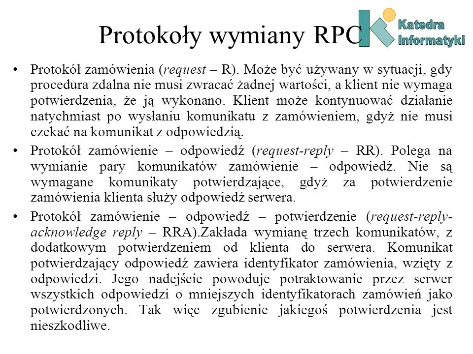 Protokoły wymiany RPC Protokół zamówienia (request – R). Może być używany w sytuacji, gdy procedura zdalna nie musi zwracać żadnej wartości, a klient