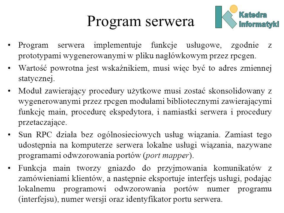 Program serwera Program serwera implementuje funkcje usługowe, zgodnie z prototypami wygenerowanymi w pliku nagłówkowym przez rpcgen. Wartość powrotna
