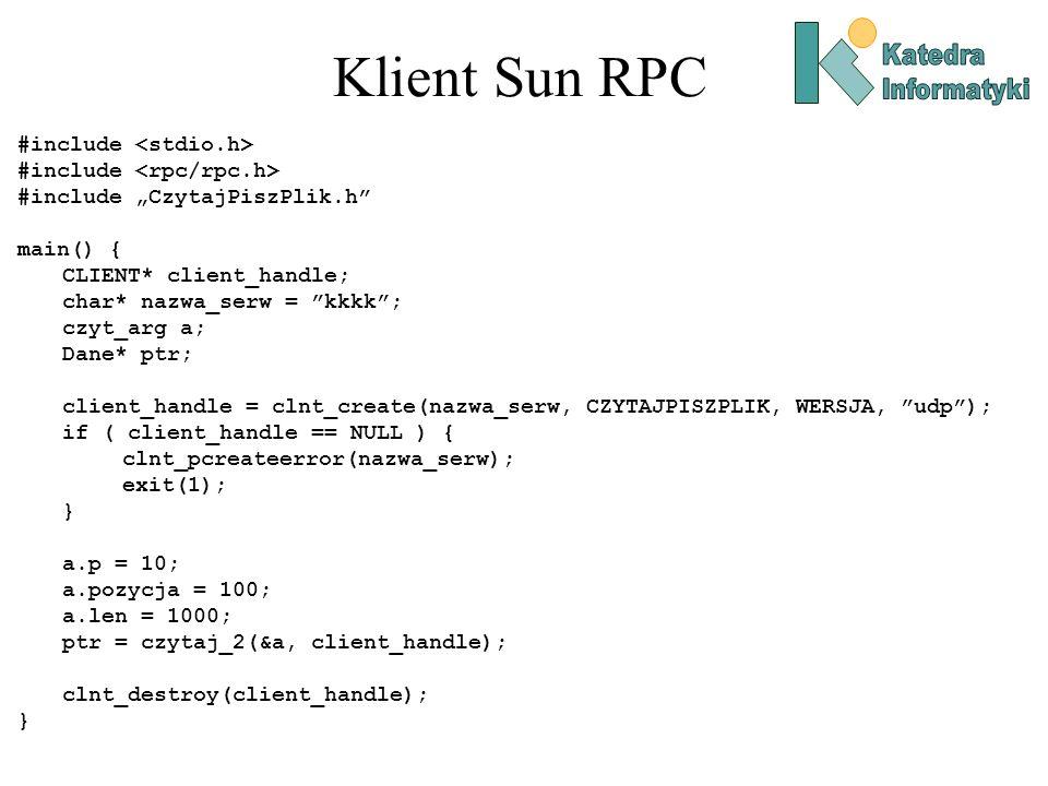 Klient Sun RPC #include #include CzytajPiszPlik.h main() { CLIENT* client_handle; char* nazwa_serw = kkkk; czyt_arg a; Dane* ptr; client_handle = clnt