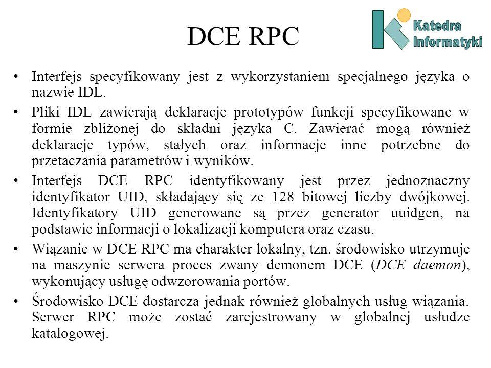 DCE RPC Interfejs specyfikowany jest z wykorzystaniem specjalnego języka o nazwie IDL. Pliki IDL zawierają deklaracje prototypów funkcji specyfikowane