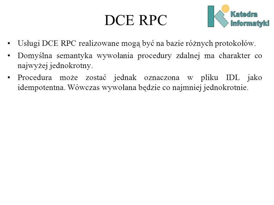 DCE RPC Usługi DCE RPC realizowane mogą być na bazie różnych protokołów. Domyślna semantyka wywołania procedury zdalnej ma charakter co najwyżej jedno
