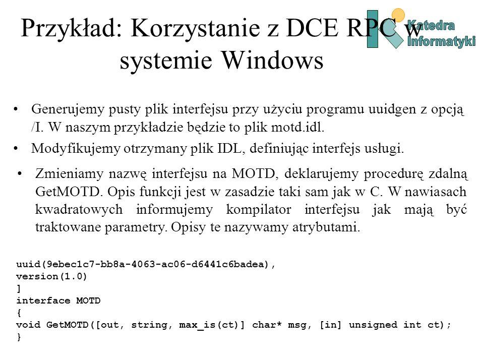 Przykład: Korzystanie z DCE RPC w systemie Windows Generujemy pusty plik interfejsu przy użyciu programu uuidgen z opcją /I. W naszym przykładzie będz