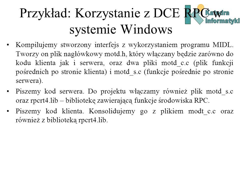 Przykład: Korzystanie z DCE RPC w systemie Windows Kompilujemy stworzony interfejs z wykorzystaniem programu MIDL. Tworzy on plik nagłówkowy motd.h, k