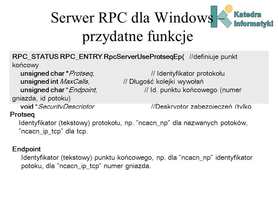 Serwer RPC dla Windows – przydatne funkcje RPC_STATUS RPC_ENTRY RpcServerUseProtseqEp( //definiuje punkt końcowy unsigned char *Protseq, // Identyfika