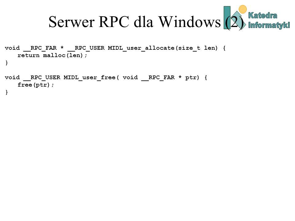 Serwer RPC dla Windows (2) void __RPC_FAR * __RPC_USER MIDL_user_allocate(size_t len) { return malloc(len); } void __RPC_USER MIDL_user_free( void __R