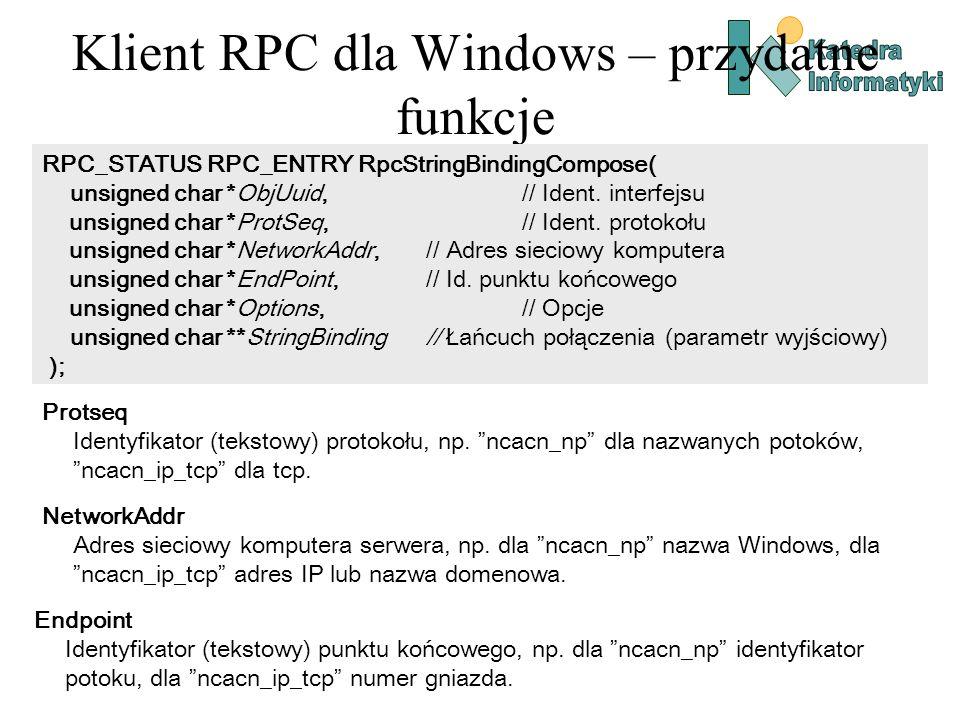 Klient RPC dla Windows – przydatne funkcje RPC_STATUS RPC_ENTRY RpcStringBindingCompose( unsigned char *ObjUuid, // Ident. interfejsu unsigned char *P
