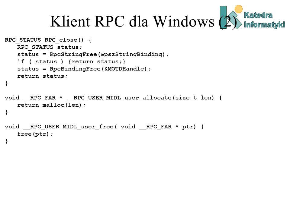 Klient RPC dla Windows (2) RPC_STATUS RPC_close() { RPC_STATUS status; status = RpcStringFree(&pszStringBinding); if ( status ) {return status;} statu
