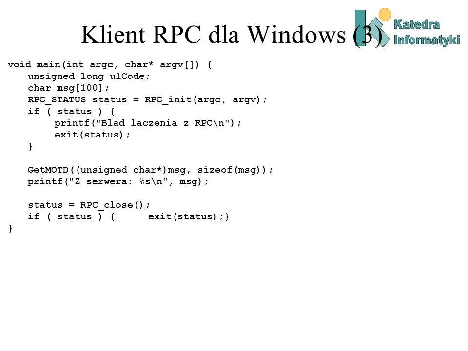 Klient RPC dla Windows (3) void main(int argc, char* argv[]) { unsigned long ulCode; char msg[100]; RPC_STATUS status = RPC_init(argc, argv); if ( sta